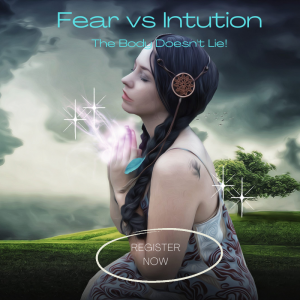 Fear vs Intuition- The Body Doesn't Lie!- Digital Masterclass