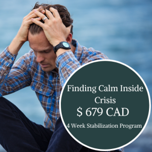 Finding The Calm Inside of Crisis- 4 Week Stabilization Program